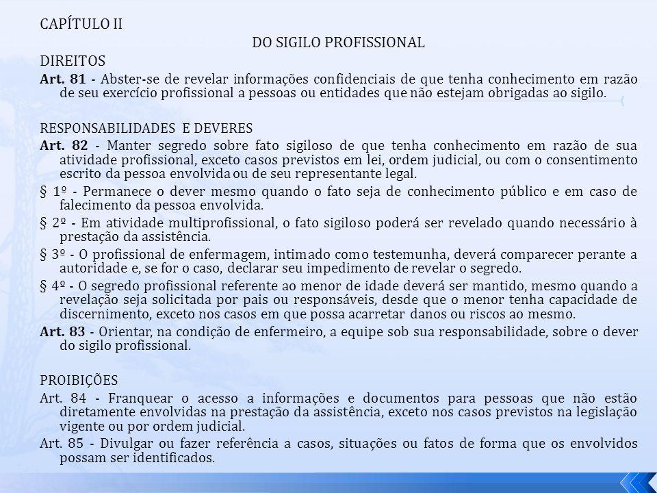CAPÍTULO II DO SIGILO PROFISSIONAL DIREITOS Art. 81 - Abster-se de revelar informações confidenciais de que tenha conhecimento em razão de seu exercíc