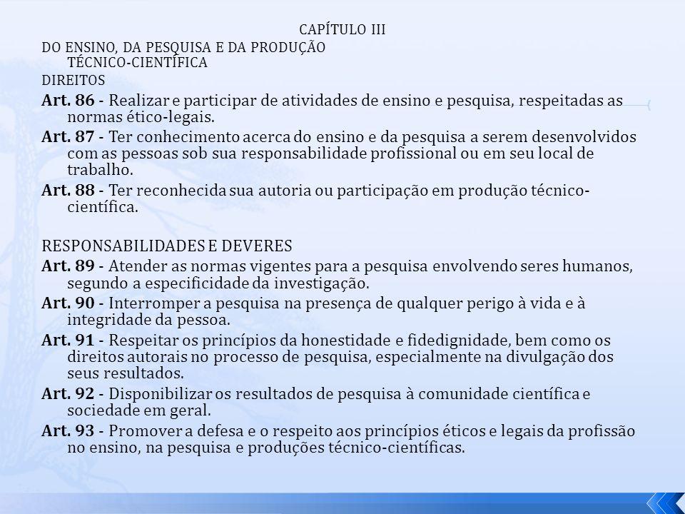 CAPÍTULO III DO ENSINO, DA PESQUISA E DA PRODUÇÃO TÉCNICO-CIENTÍFICA DIREITOS Art. 86 - Realizar e participar de atividades de ensino e pesquisa, resp