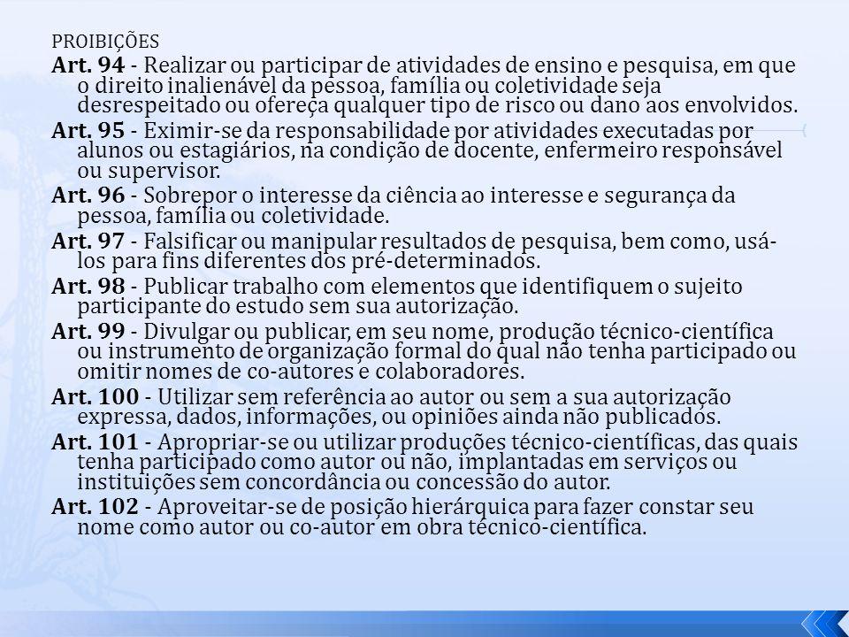 PROIBIÇÕES Art. 94 - Realizar ou participar de atividades de ensino e pesquisa, em que o direito inalienável da pessoa, família ou coletividade seja d