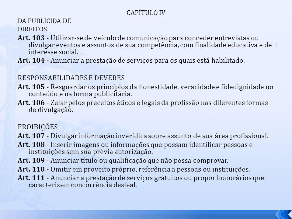 CAPÍTULO IV DA PUBLICIDA DE DIREITOS Art. 103 - Utilizar-se de veículo de comunicação para conceder entrevistas ou divulgar eventos e assuntos de sua