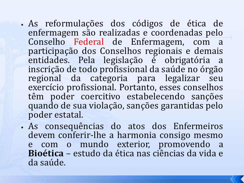 As reformulações dos códigos de ética de enfermagem são realizadas e coordenadas pelo Conselho Federal de Enfermagem, com a participação dos Conselhos