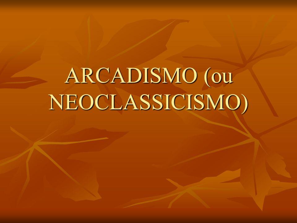 ARCADISMO (ou NEOCLASSICISMO)