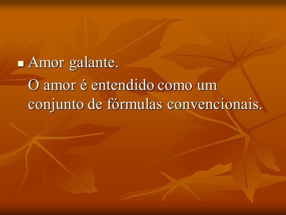 Amor galante. Amor galante. O amor é entendido como um conjunto de fórmulas convencionais.