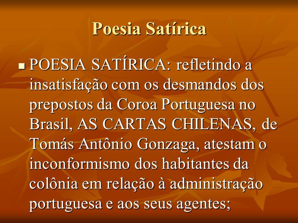 Poesia Satírica POESIA SATÍRICA: refletindo a insatisfação com os desmandos dos prepostos da Coroa Portuguesa no Brasil, AS CARTAS CHILENAS, de Tomás