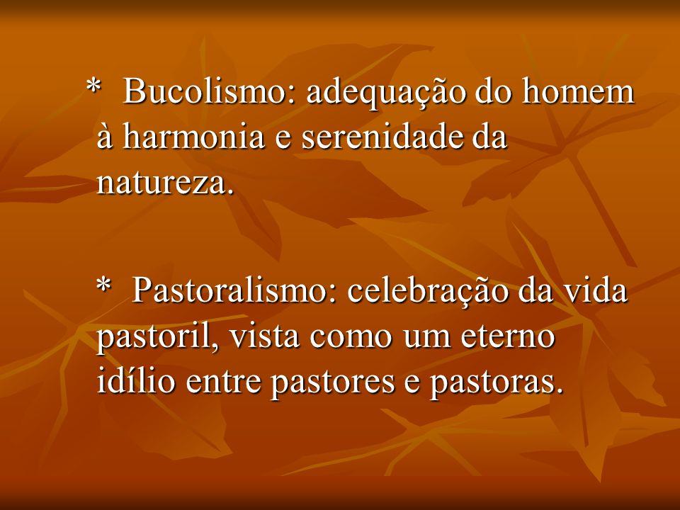 * Bucolismo: adequação do homem à harmonia e serenidade da natureza. * Bucolismo: adequação do homem à harmonia e serenidade da natureza. * Pastoralis