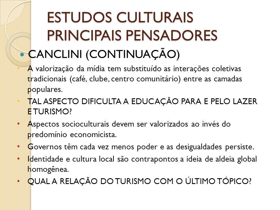 ESTUDOS CULTURAIS PRINCIPAIS PENSADORES CANCLINI (CONTINUAÇÃO) A valorização da mídia tem substituído as interações coletivas tradicionais (café, club