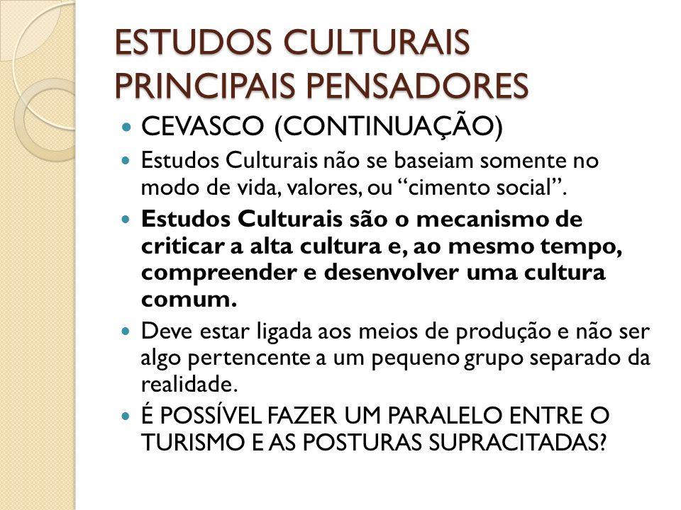ESTUDOS CULTURAIS PRINCIPAIS PENSADORES CEVASCO (CONTINUAÇÃO) Estudos Culturais não se baseiam somente no modo de vida, valores, ou cimento social. Es