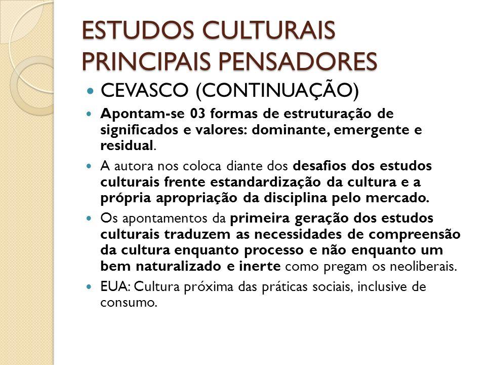 ESTUDOS CULTURAIS PRINCIPAIS PENSADORES CEVASCO (CONTINUAÇÃO) Apontam-se 03 formas de estruturação de significados e valores: dominante, emergente e r