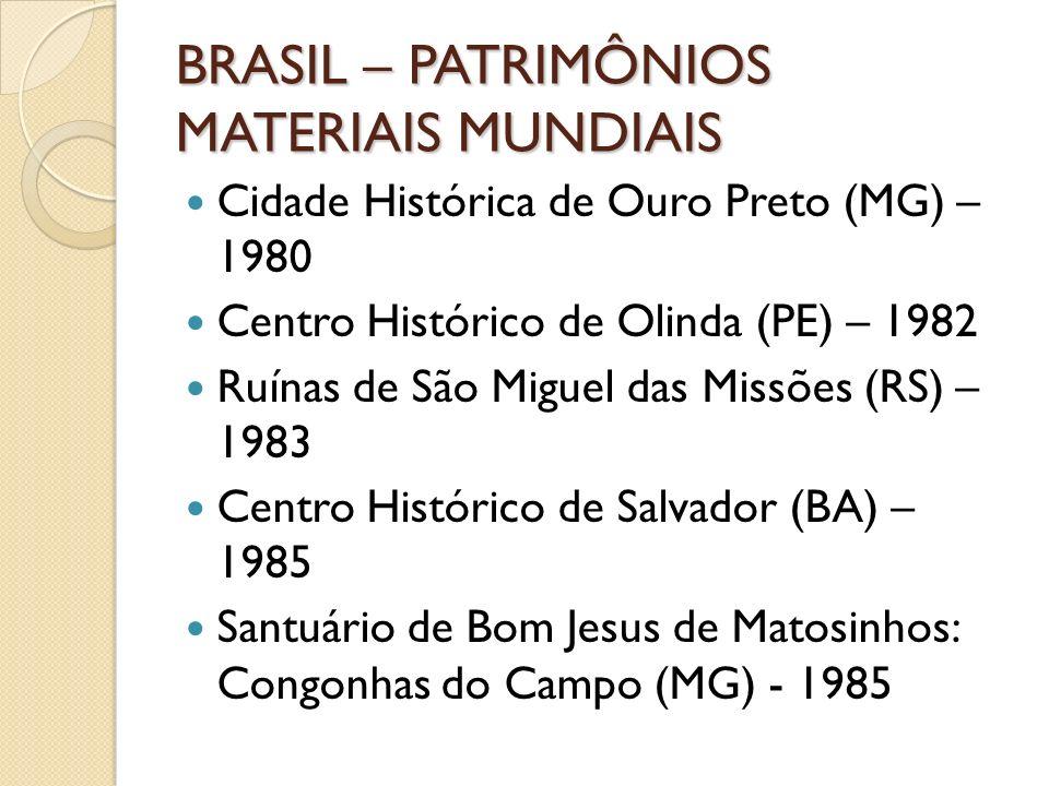 BRASIL – PATRIMÔNIOS MATERIAIS MUNDIAIS Cidade Histórica de Ouro Preto (MG) – 1980 Centro Histórico de Olinda (PE) – 1982 Ruínas de São Miguel das Mis