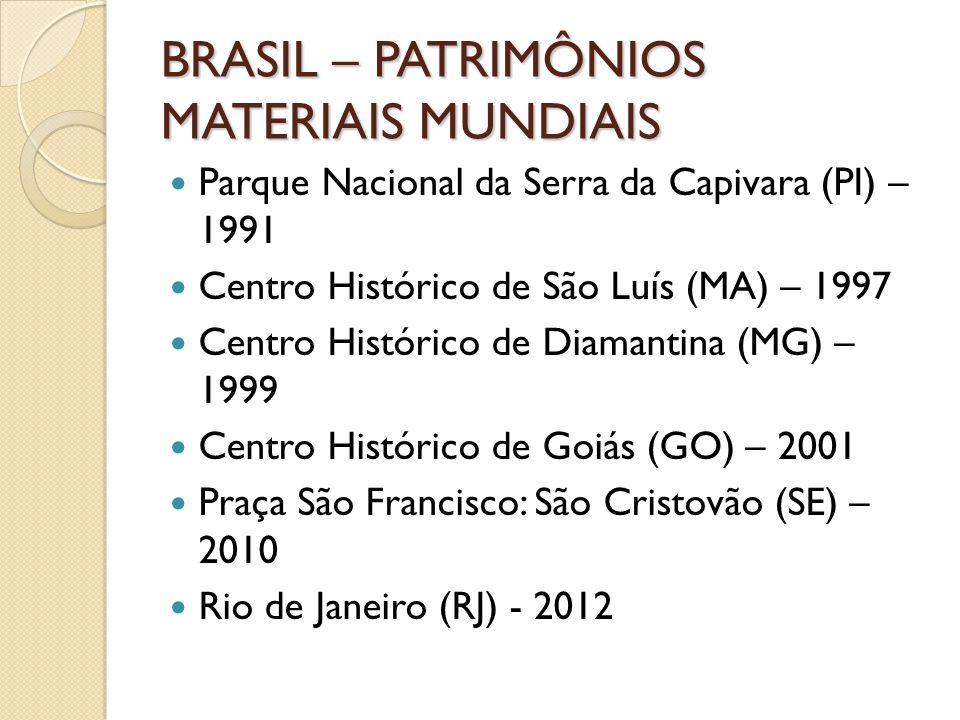 BRASIL – PATRIMÔNIOS MATERIAIS MUNDIAIS Parque Nacional da Serra da Capivara (PI) – 1991 Centro Histórico de São Luís (MA) – 1997 Centro Histórico de