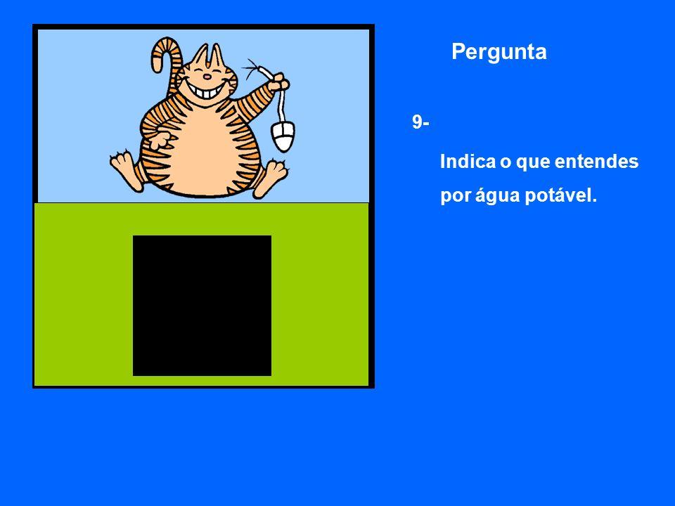 Pergunta 9- Indica o que entendes por água potável.
