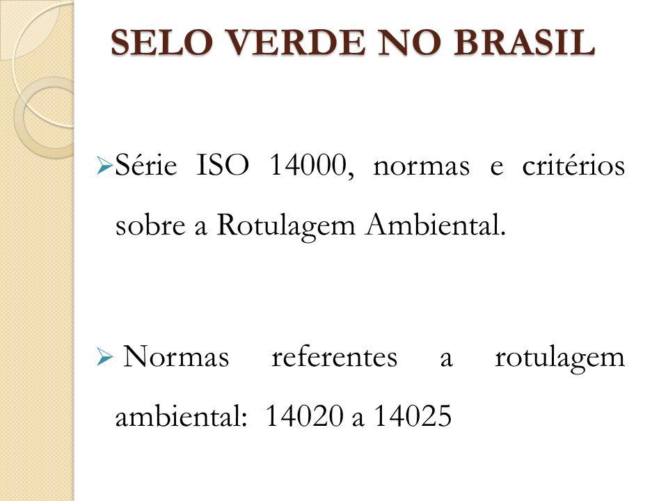 SELO VERDE NO BRASIL SELO VERDE NO BRASIL Série ISO 14000, normas e critérios sobre a Rotulagem Ambiental. Normas referentes a rotulagem ambiental: 14