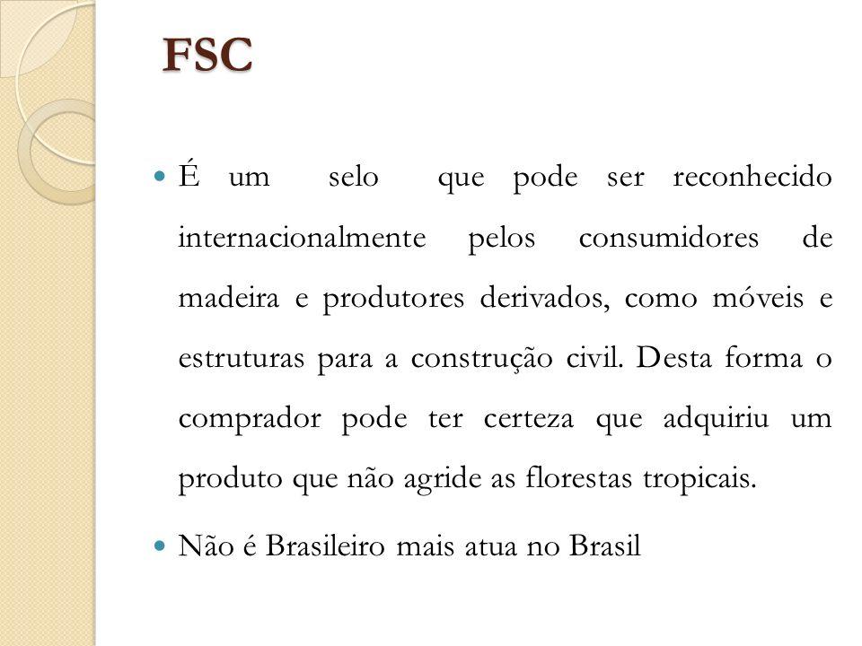 FSC É um selo que pode ser reconhecido internacionalmente pelos consumidores de madeira e produtores derivados, como móveis e estruturas para a constr