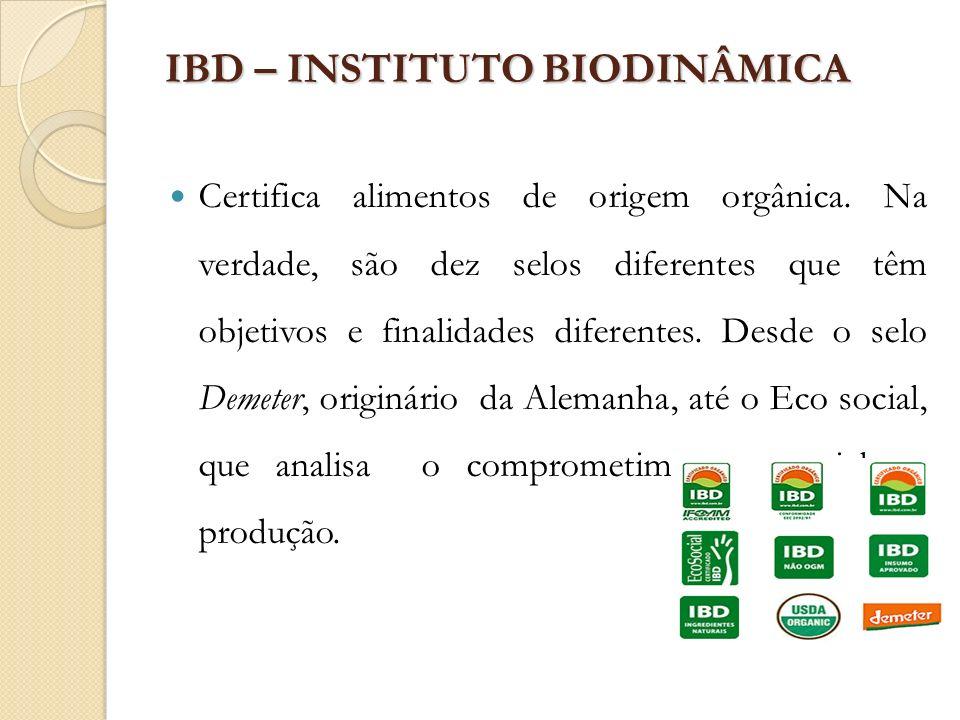 IBD – INSTITUTO BIODINÂMICA Certifica alimentos de origem orgânica. Na verdade, são dez selos diferentes que têm objetivos e finalidades diferentes. D