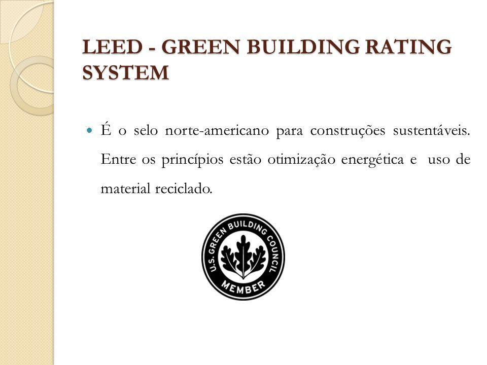 LEED - GREEN BUILDING RATING SYSTEM É o selo norte-americano para construções sustentáveis. Entre os princípios estão otimização energética e uso de m