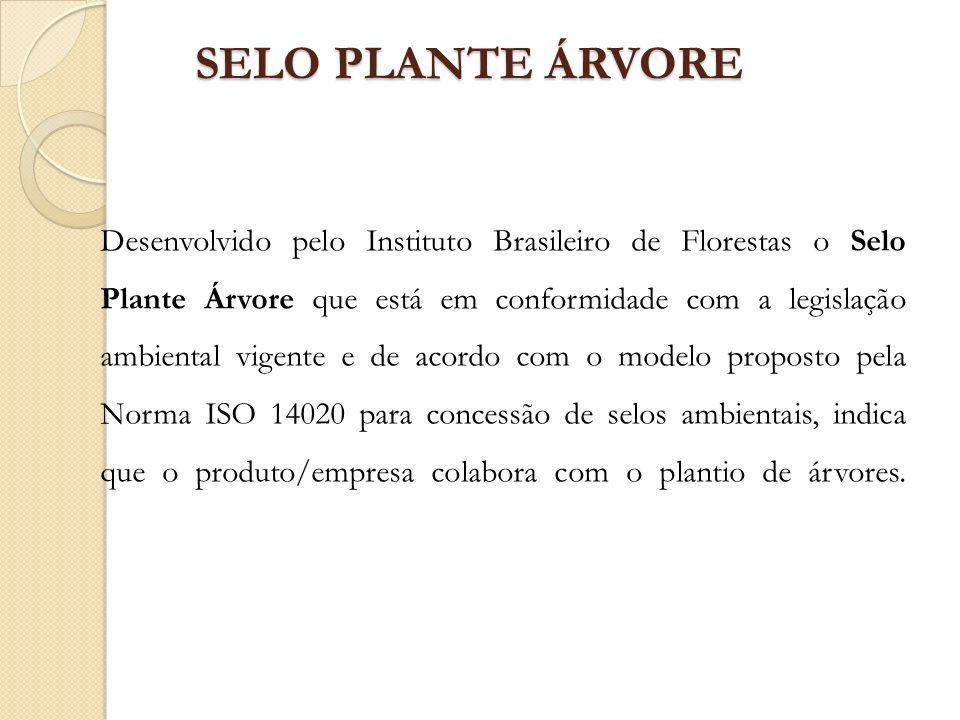 SELO PLANTE ÁRVORE Desenvolvido pelo Instituto Brasileiro de Florestas o Selo Plante Árvore que está em conformidade com a legislação ambiental vigent