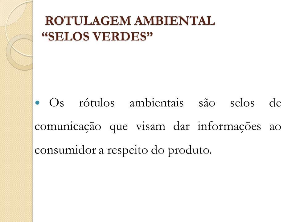 ROTULAGEM AMBIENTAL SELOS VERDES ROTULAGEM AMBIENTAL SELOS VERDES A rotulagem ambiental caracteriza-se por um processo de seleção de matérias- primas produzidas de acordo com especificações ambientais.