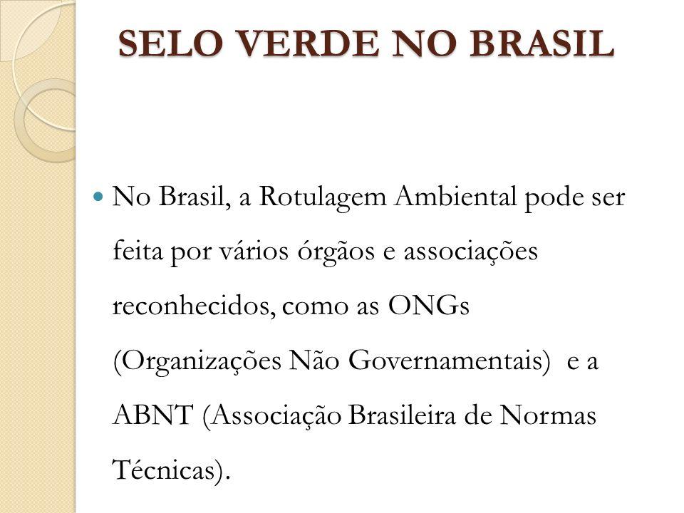 SELO VERDE NO BRASIL No Brasil, a Rotulagem Ambiental pode ser feita por vários órgãos e associações reconhecidos, como as ONGs (Organizações Não Gove