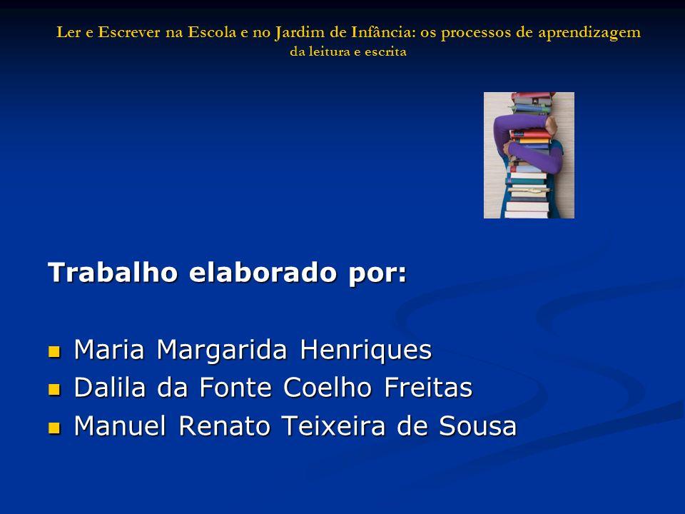 Trabalho elaborado por: Maria Margarida Henriques Maria Margarida Henriques Dalila da Fonte Coelho Freitas Dalila da Fonte Coelho Freitas Manuel Renat