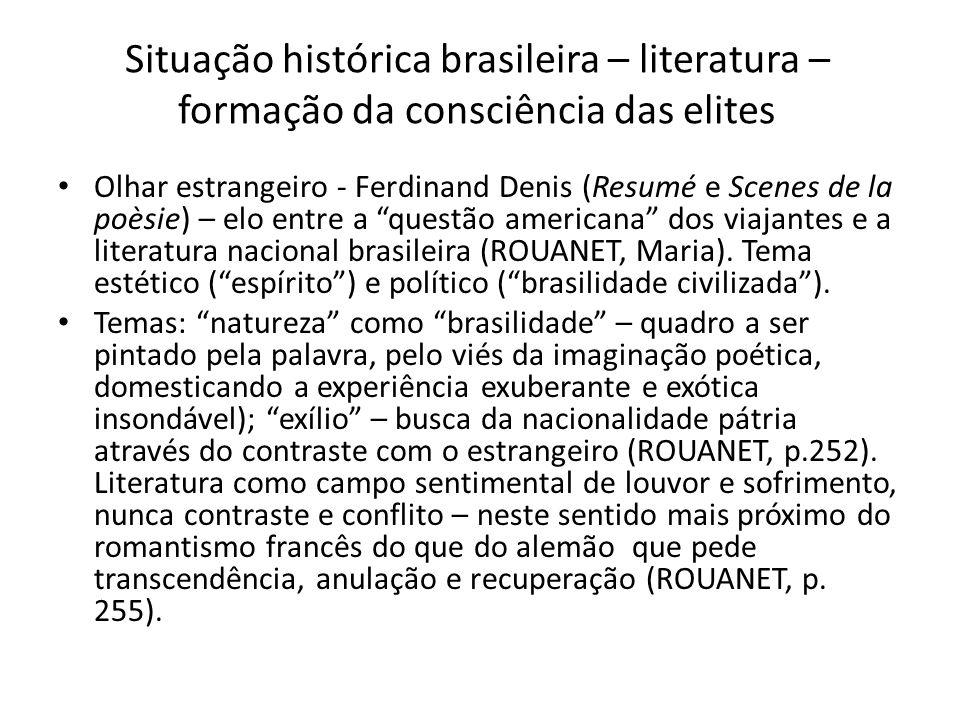Situação histórica brasileira – literatura – formação da consciência das elites Olhar estrangeiro - Ferdinand Denis (Resumé e Scenes de la poèsie) – e