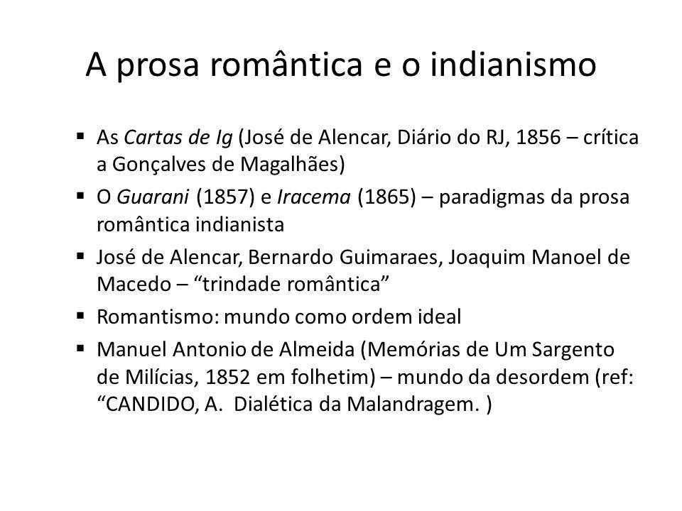A prosa romântica e o indianismo As Cartas de Ig (José de Alencar, Diário do RJ, 1856 – crítica a Gonçalves de Magalhães) O Guarani (1857) e Iracema (