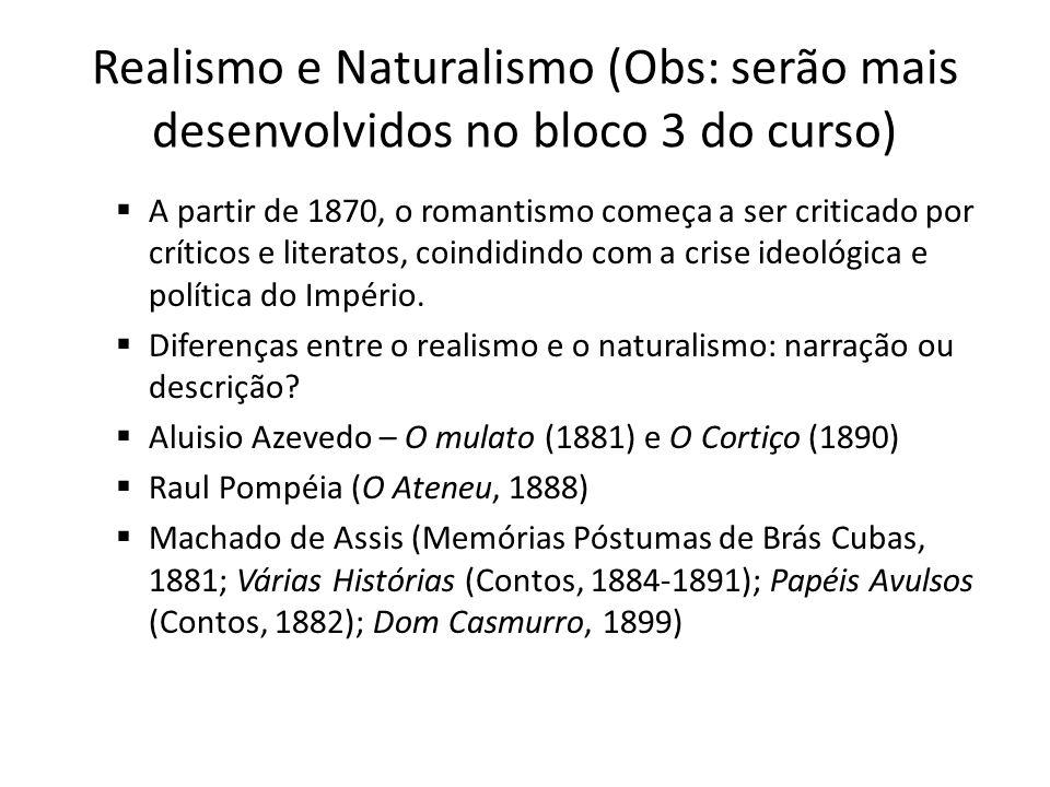 Realismo e Naturalismo (Obs: serão mais desenvolvidos no bloco 3 do curso) A partir de 1870, o romantismo começa a ser criticado por críticos e litera