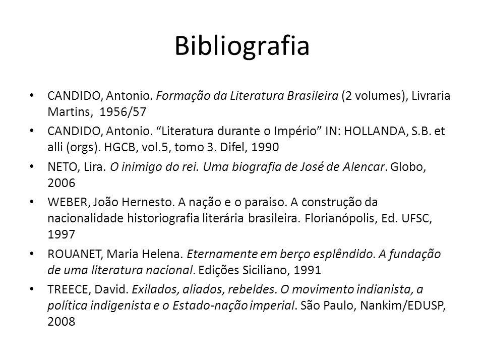 Bibliografia CANDIDO, Antonio. Formação da Literatura Brasileira (2 volumes), Livraria Martins, 1956/57 CANDIDO, Antonio. Literatura durante o Império
