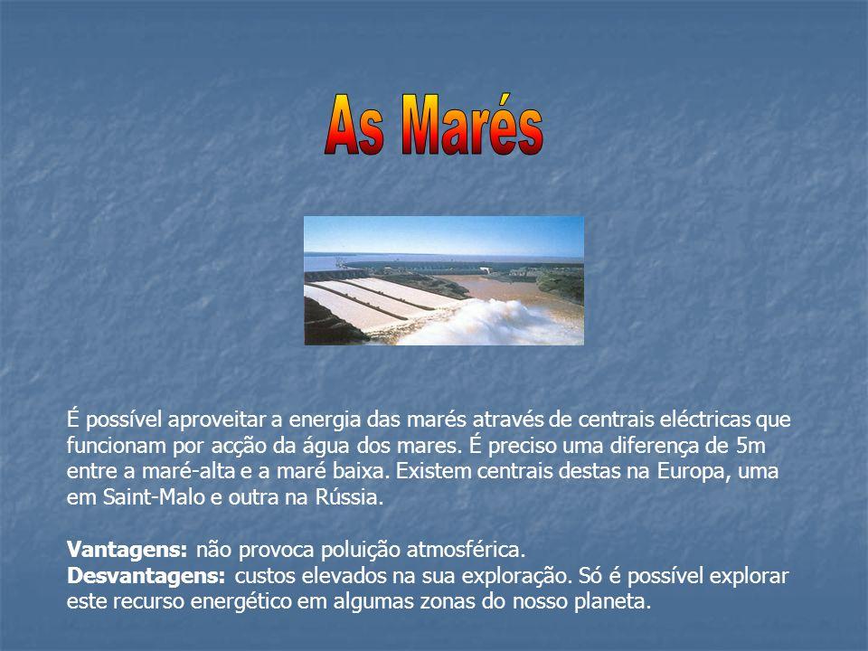 É possível aproveitar a energia das marés através de centrais eléctricas que funcionam por acção da água dos mares. É preciso uma diferença de 5m entr