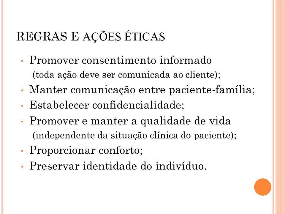 REGRAS E AÇÕES ÉTICAS Promover consentimento informado (toda ação deve ser comunicada ao cliente); Manter comunicação entre paciente-família; Estabele
