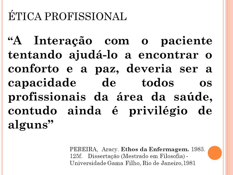 ÉTICA PROFISSIONAL A Interação com o paciente tentando ajudá-lo a encontrar o conforto e a paz, deveria ser a capacidade de todos os profissionais da
