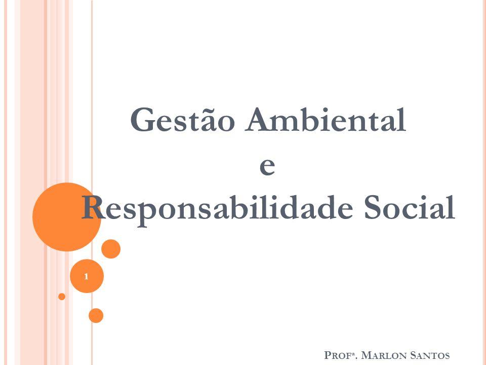 P ROFª. M ARLON S ANTOS Gestão Ambiental e Responsabilidade Social 1