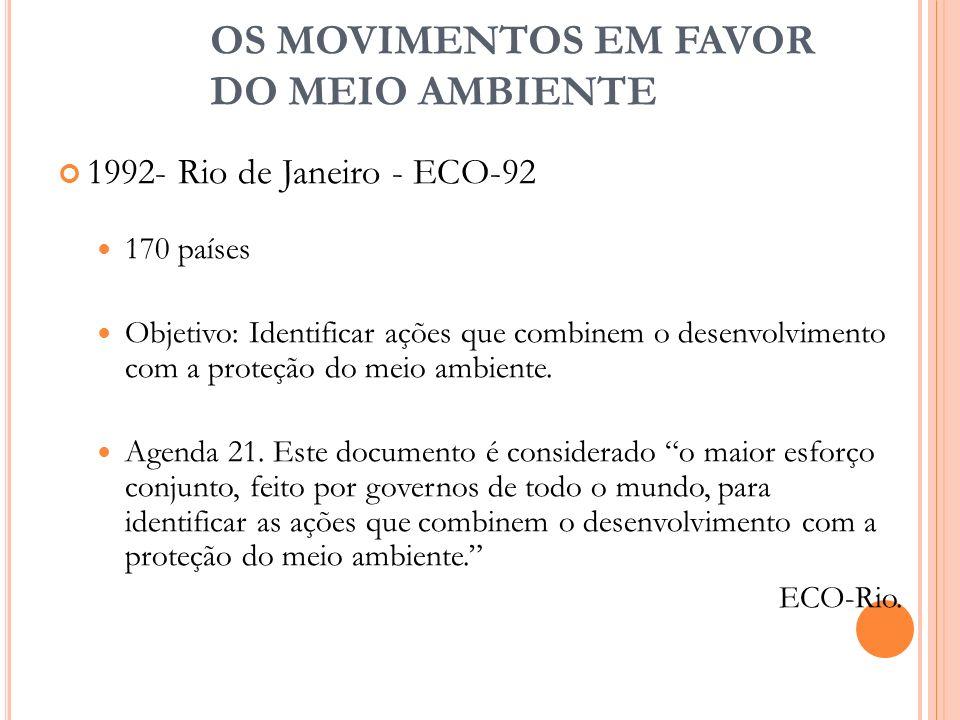 OS MOVIMENTOS EM FAVOR DO MEIO AMBIENTE 1992- Rio de Janeiro - ECO-92 170 países Objetivo: Identificar ações que combinem o desenvolvimento com a prot