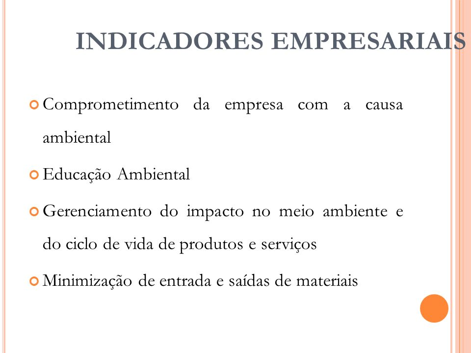 INDICADORES EMPRESARIAIS Comprometimento da empresa com a causa ambiental Educação Ambiental Gerenciamento do impacto no meio ambiente e do ciclo de v