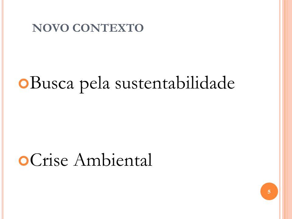 NOVO CONTEXTO Busca pela sustentabilidade Crise Ambiental 5
