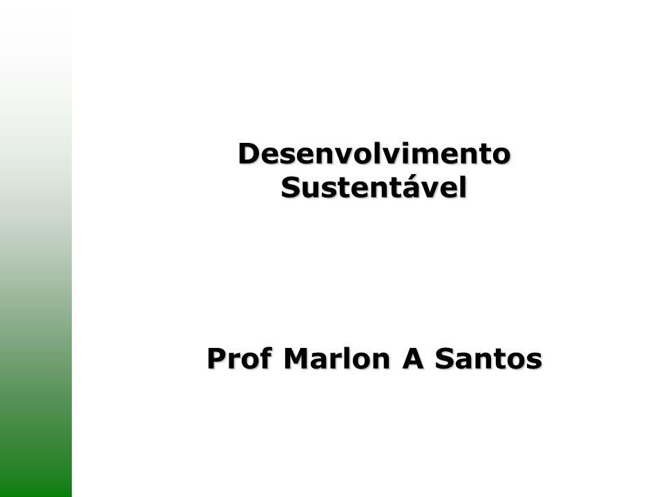 Universidade Paulista Desenvolvimento Sustentável Prof Marlon A Santos