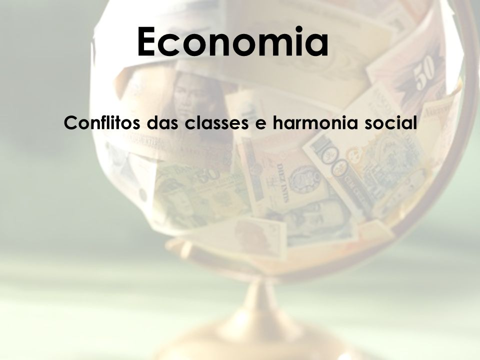 Economia Conflitos das classes e harmonia social