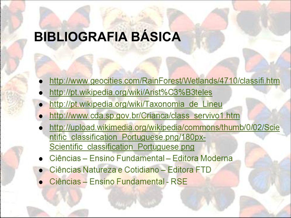 BIBLIOGRAFIA BÁSICA http://www.geocities.com/RainForest/Wetlands/4710/classifi.htm http://pt.wikipedia.org/wiki/Arist%C3%B3teles http://pt.wikipedia.o