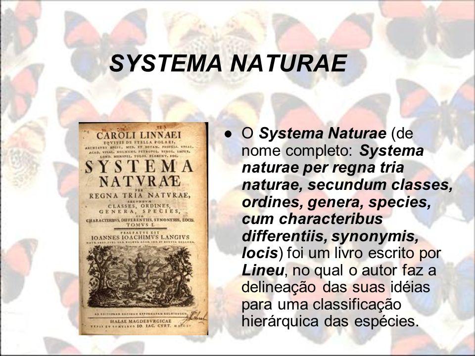 SYSTEMA NATURAE O Systema Naturae (de nome completo: Systema naturae per regna tria naturae, secundum classes, ordines, genera, species, cum character