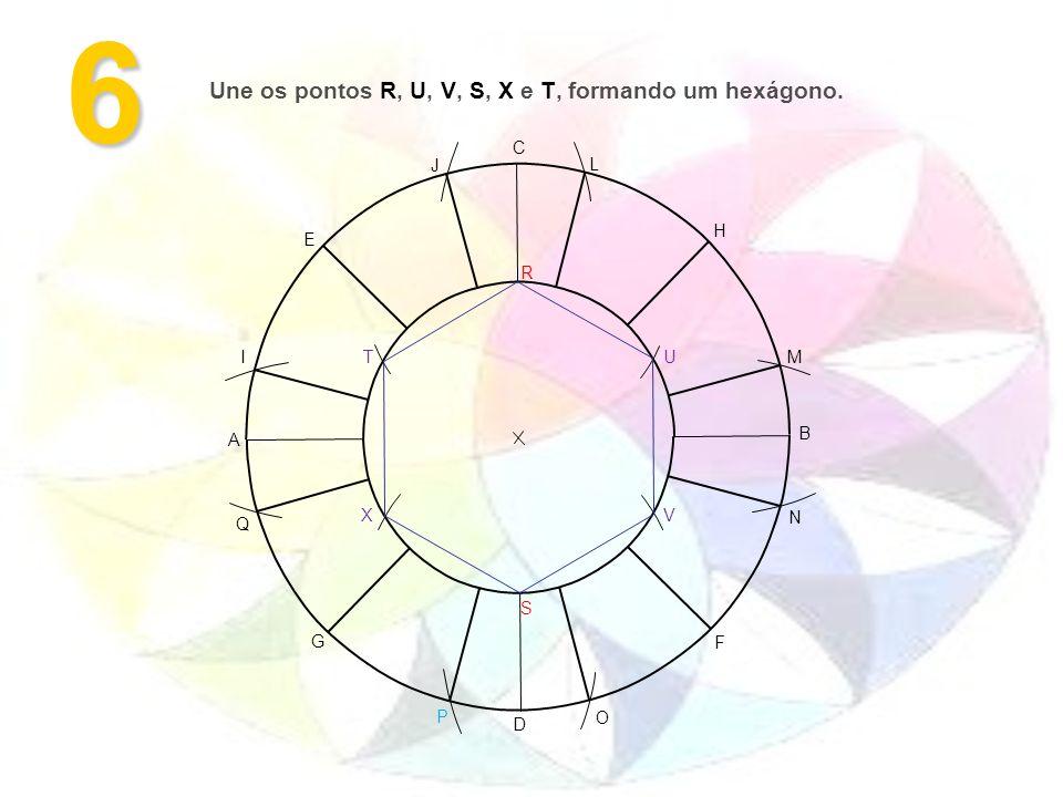 6 A B F G H E D C M L J I O N P Q S R VX UT Une os pontos R, U, V, S, X e T, formando um hexágono.