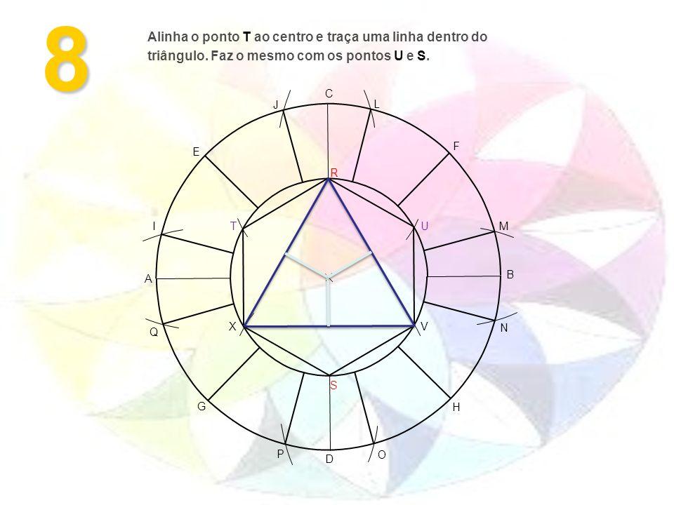 8 A B H G F E D C M L J I O N P Q S R VX UT Alinha o ponto T ao centro e traça uma linha dentro do triângulo. Faz o mesmo com os pontos U e S.