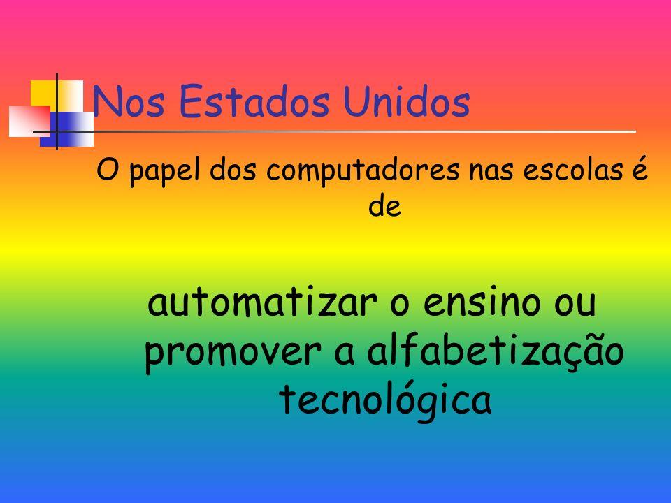 Nos Estados Unidos O papel dos computadores nas escolas é de automatizar o ensino ou promover a alfabetização tecnológica