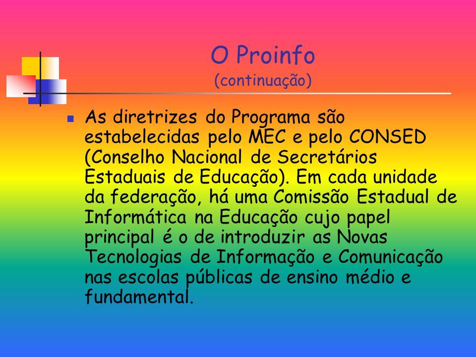 O Proinfo (continuação) As diretrizes do Programa são estabelecidas pelo MEC e pelo CONSED (Conselho Nacional de Secretários Estaduais de Educação).