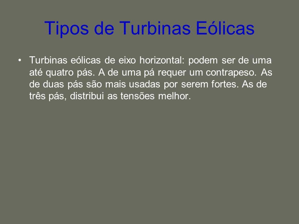 Tipos de Turbinas Eólicas Turbinas eólicas de eixo horizontal: podem ser de uma até quatro pás. A de uma pá requer um contrapeso. As de duas pás são m