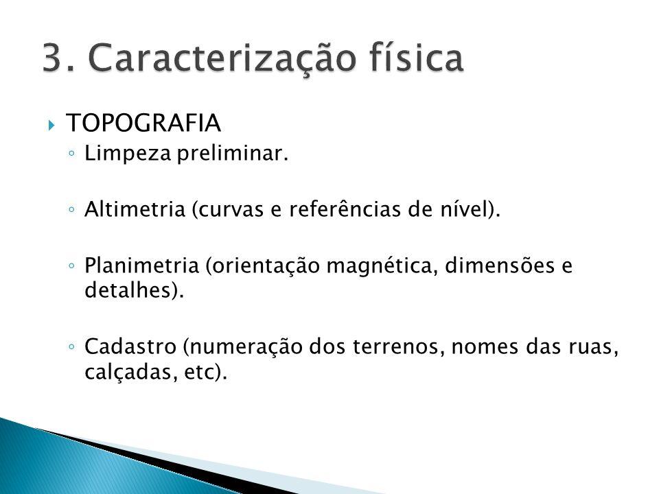 TOPOGRAFIA Limpeza preliminar. Altimetria (curvas e referências de nível). Planimetria (orientação magnética, dimensões e detalhes). Cadastro (numeraç