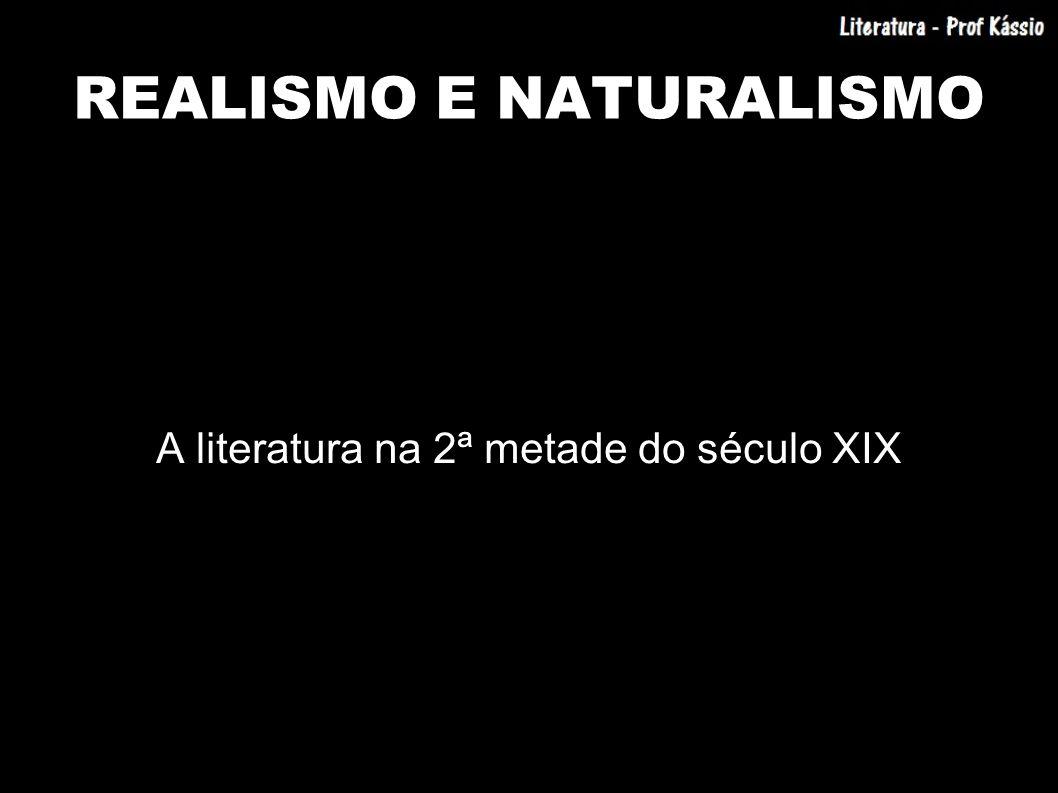 REALISMO E NATURALISMO A literatura na 2ª metade do século XIX