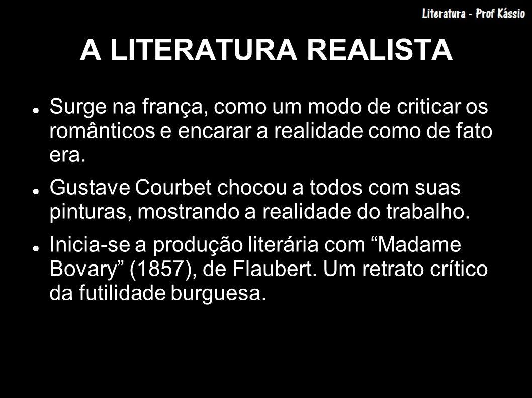A LITERATURA REALISTA Surge na frança, como um modo de criticar os românticos e encarar a realidade como de fato era. Gustave Courbet chocou a todos c