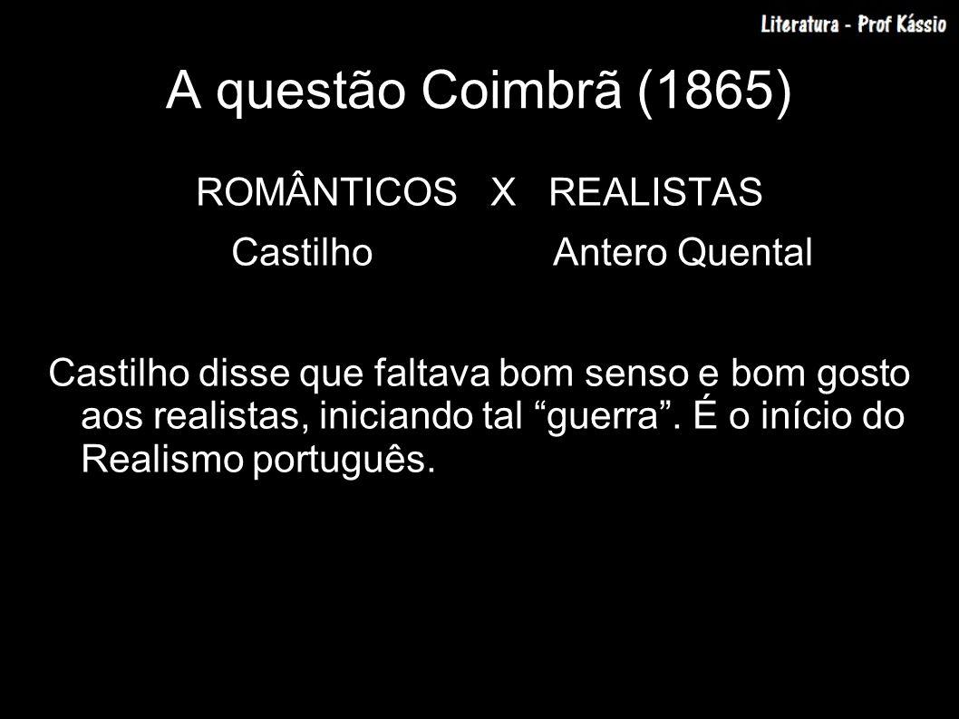 A questão Coimbrã (1865) ROMÂNTICOS X REALISTAS Castilho Antero Quental Castilho disse que faltava bom senso e bom gosto aos realistas, iniciando tal