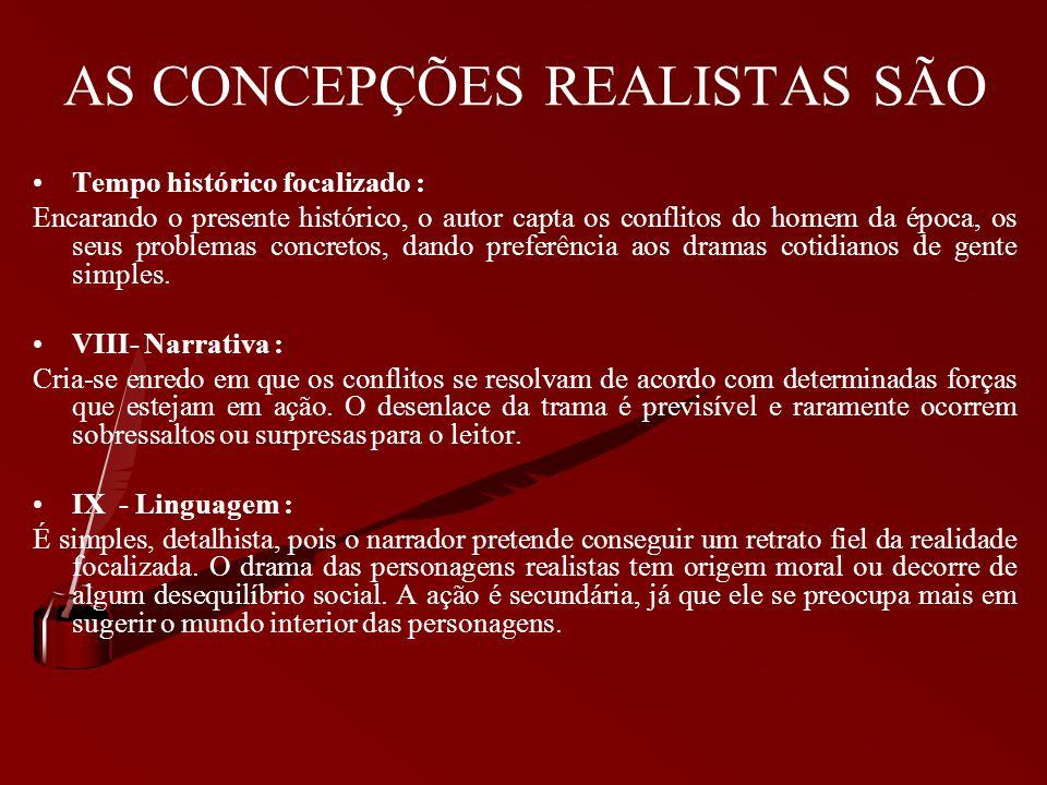 AS CONCEPÇÕES REALISTAS SÃO - Personagens : As personagens deveriam ser moldadas de acordo com a realidade observada de fora pelo narrador, sem ideali