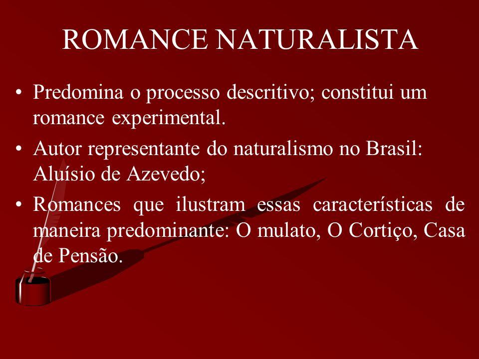 ROMANCE NATURALISTA Faz uma análise social a partir de grupos humanos marginalizados, na qual se valoriza o coletivo; Predomina o patológico; Apresent