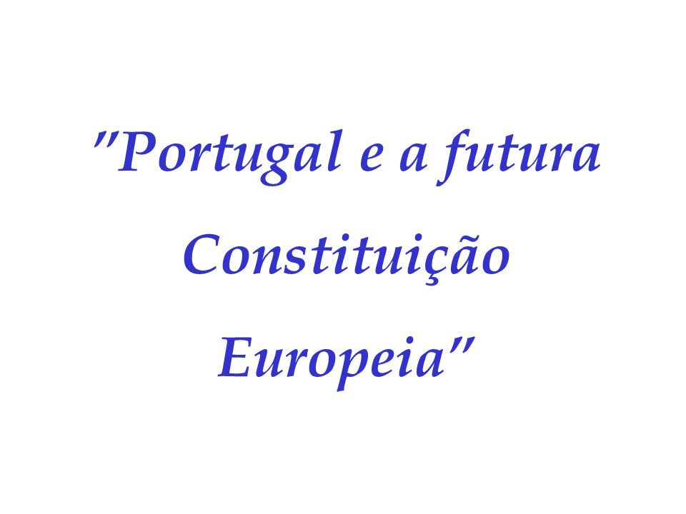 Portugal e a futura Constituição Europeia